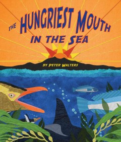 The hungriest mouth in the sea /  by Peter Walters. - by Peter Walters.