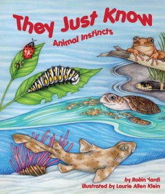 They just know : animal instincts / by Robin Yardi ; illustrated by Laurie Allen Klein. - by Robin Yardi ; illustrated by Laurie Allen Klein.