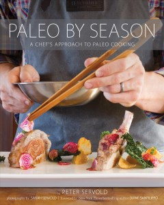 Paleo by season : a chef's approach to paleo / Peter Servold ; photography by Sarah Servold ; foreword by Diane Sanfilippo. - Peter Servold ; photography by Sarah Servold ; foreword by Diane Sanfilippo.