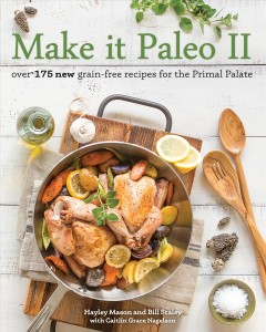 Make it paleo II : over 175 new grain-free recipes for the primal palate / Haley Mason and Bill Staley ; with Caitlin Grace Nagelson. - Haley Mason and Bill Staley ; with Caitlin Grace Nagelson.