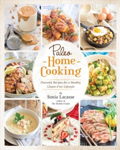 Paleo home cooking : flavorful recipes for a healthy, gluten-free lifestyle / by Sonia Lacasse. - by Sonia Lacasse.