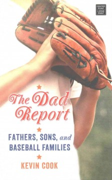 Dad report : fathers, sons, and baseball families / Kevin Cook. - Kevin Cook.