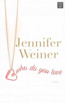Who do you love /  Jennifer Weiner. - Jennifer Weiner.