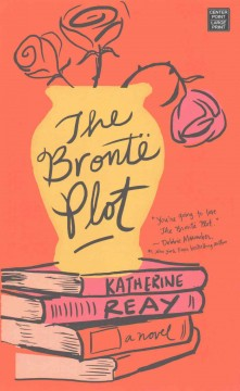 The Brontë plot /  Katherine Reay.