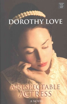 A respectable actress /  Dorothy Love. - Dorothy Love.