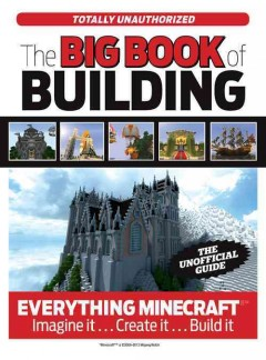 The big book of Minecraft /  [Joe Funk, editor ; Trevor Talley, writer]. - [Joe Funk, editor ; Trevor Talley, writer].