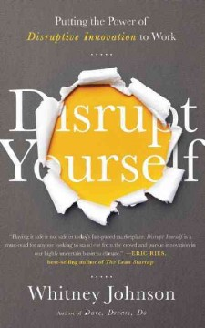 Disrupt yourself : putting the power of disruptive innovation to work / Whitney  Johnson.