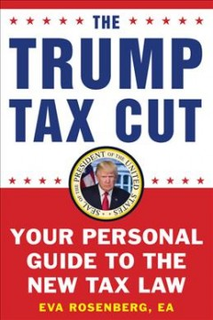 The Trump tax cut : your personal guide to the new tax law / Eva Rosenberg, EA. - Eva Rosenberg, EA.