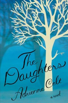 The daughters : a novel / Adrienne Celt. - Adrienne Celt.