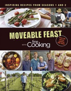 Moveable feast with Fine cooking : inspiring recipes from seasons 1 and 2 / editors of Fine cooking. - editors of Fine cooking.