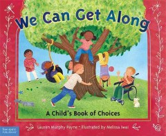 We can get along : a child's book of choices / Lauren Murphy Payne, M.S.W. ; illustrated by Melissa Iwai. - Lauren Murphy Payne, M.S.W. ; illustrated by Melissa Iwai.