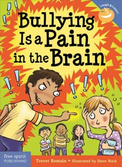 Bullying is a pain in the brain /  written by Trevor Romain ; illustrated by Steve Mark.