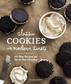 Classic cookies with modern twists : 100 best recipes for old & new favorites / Ellen Jackson ; photography by Charity Burggraaf. - Ellen Jackson ; photography by Charity Burggraaf.