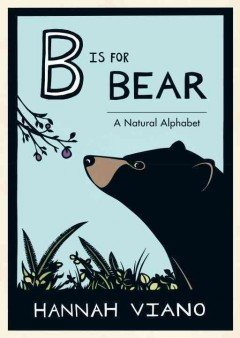 B is for bear : a natural alphabet / Hannah Viano. - Hannah Viano.