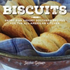 Biscuits : sweet and savory Southern recipes for the all-American kitchen / Jackie Garvin. - Jackie Garvin.