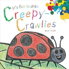 It's fun to draw creepy-crawlies /  Mark Bergin. - Mark Bergin.
