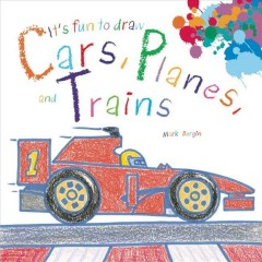 It's fun to draw cars, planes, and trains /  Mark Bergin. - Mark Bergin.