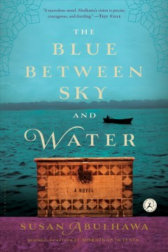The blue between sky and water : a novel / Susan Abulhawa. - Susan Abulhawa.