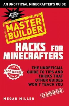 Minecraft hacks master builder : the unofficial guide to tips and tricks that other guides won't teach you - Megan Miller.