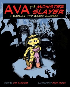 Ava the monster slayer /  written by Lisa Maggiore ; illustrated by Ross Felton. - written by Lisa Maggiore ; illustrated by Ross Felton.
