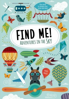 Find me! : adventures in the sky : play along to sharpen vision and mind / Agnese Baruzzi ; translation, Megan Bredeson ; editing, Phillip Gaskill. - Agnese Baruzzi ; translation, Megan Bredeson ; editing, Phillip Gaskill.