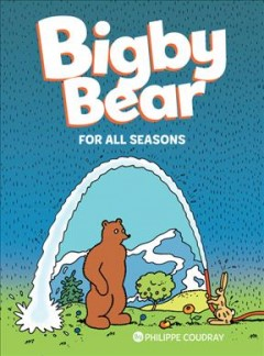 Bigby Bear : for all seasons / by Philippe Coudray ; Miceal Beausang-O'Griafa, translator. - by Philippe Coudray ; Miceal Beausang-O'Griafa, translator.