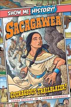 Sacagawea : courageous trailblazer! / by James Buckley, Jr. ; illustrated by Cassie Anderson ; lettering & design by Swell Type ; cover art by Ian Churchill. - by James Buckley, Jr. ; illustrated by Cassie Anderson ; lettering & design by Swell Type ; cover art by Ian Churchill.