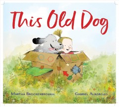 This old dog /  written by Martha Brockenbrough ; pictures by Gabriel Alborozo. - written by Martha Brockenbrough ; pictures by Gabriel Alborozo.