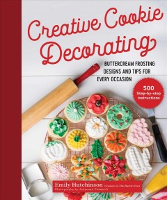 Creative cookie decorating : buttercream frosting designs and tips for every occasion / Emily Hutchinson ; photography by Johannah Chadwick. - Emily Hutchinson ; photography by Johannah Chadwick.