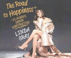 The road to happiness is always under construction /  Linda Gray. - Linda Gray.