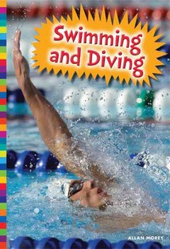 Swimming and diving /  by Allan Morey.