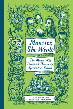 Monster, she wrote : the women who pioneered horror & speculative fiction / Lisa Kröœger and Melanie R. Anderson. - Lisa Kröœger and Melanie R. Anderson.