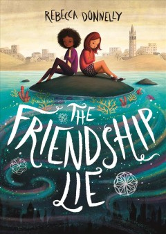 The friendship lie /  by Rebecca Donnelly. - by Rebecca Donnelly.