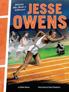 Jesse Owens : athletes who made a difference / Blake Hoena ; illustrated by David Shephard. - Blake Hoena ; illustrated by David Shephard.