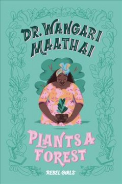 Dr. Wangari Maathai plants a forest /  text, Corinne Purtill ; cover and illustrations, Eugenia Mello. - text, Corinne Purtill ; cover and illustrations, Eugenia Mello.