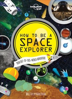 How to be a space explorer : your out-of-this-world adventure - written by Mark Brake.