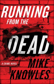 Running from the dead : a crime novel / Mike Knowles. - Mike Knowles.