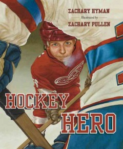 Hockey hero /  by Zachary Hyman ; illustrated by Zachary Pullen. - by Zachary Hyman ; illustrated by Zachary Pullen.