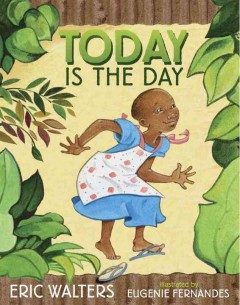 Today is the day /  by Eric Walters ; illustrated by Eugenie Fernandes. - by Eric Walters ; illustrated by Eugenie Fernandes.