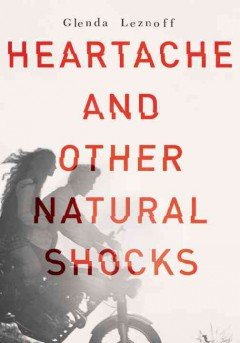 Heartache and other natural shocks /  written by Glenda Leznoff. - written by Glenda Leznoff.