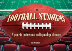 Football stadiums : a guide to professional and top college stadiums / Lew Freedman.