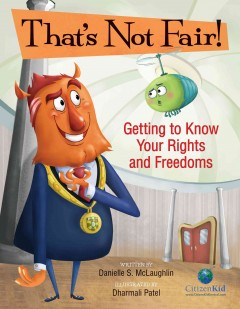 That's not fair! : getting to know your rights and freedoms / written by Danielle McLaughlin ; illustrated by Dharmali Patel. - written by Danielle McLaughlin ; illustrated by Dharmali Patel.
