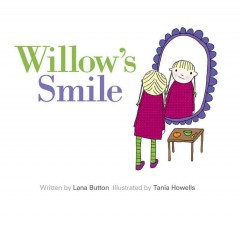 Willow's smile /  written by Lana Button ; illustrated by Tania Howells. - written by Lana Button ; illustrated by Tania Howells.