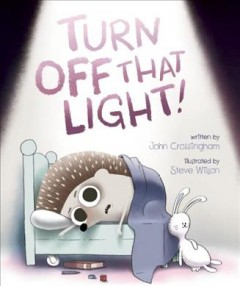 Turn off that light! /  written by John Crossingham ; illustrated by Steve Wilson. - written by John Crossingham ; illustrated by Steve Wilson.