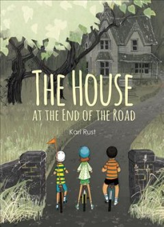 The house at the end of the road /  Kari Rust. - Kari Rust.