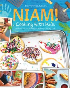 Niam! : cooking with kids, inspired by the Mamaqtuq Nanook Cooking Club / by Kerry McCluskey. - by Kerry McCluskey.
