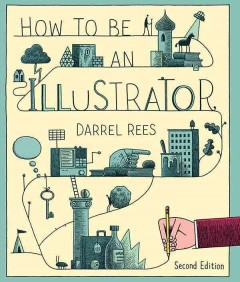 How to be an illustrator /  Darrel Rees.