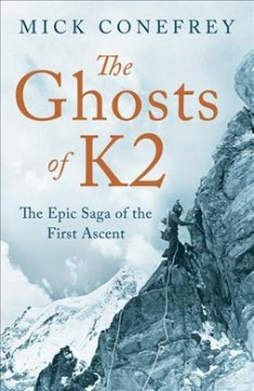 The Ghosts of K2 : the epic saga of the first ascent / Mick Conefrey.