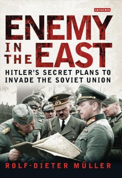 Enemy in the East : Hitler's secret plans to invade the Soviet Union / Rolf-Dieter Müller ; translated by Alexander Starritt. - Rolf-Dieter Müller ; translated by Alexander Starritt.