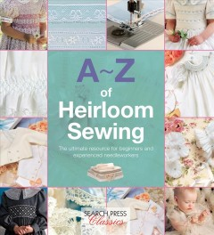 A-Z of heirloom sewing /  photography by Andrew Dunbar. - photography by Andrew Dunbar.